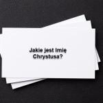 Jakie jest imię Chrystusa?